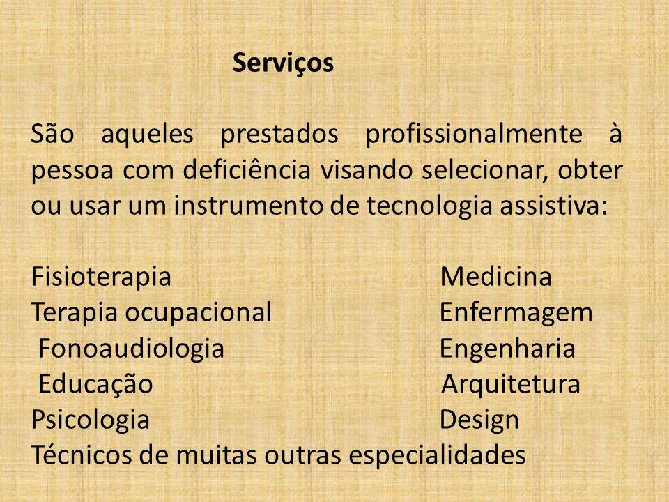 Serviços São aqueles prestados profissionalmente à pessoa com deficiência visando selecionar, obter ou usar um instrumento de tecnologia assistiva: Fi
