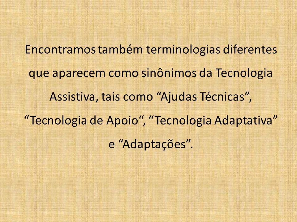 """Encontramos também terminologias diferentes que aparecem como sinônimos da Tecnologia Assistiva, tais como """"Ajudas Técnicas"""", """"Tecnologia de Apoio"""", """""""