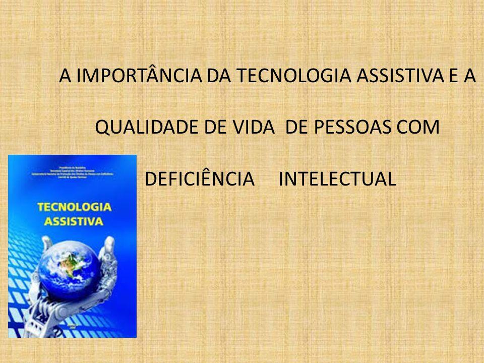 A IMPORTÂNCIA DA TECNOLOGIA ASSISTIVA E A QUALIDADE DE VIDA DE PESSOAS COM DEFICIÊNCIA INTELECTUAL
