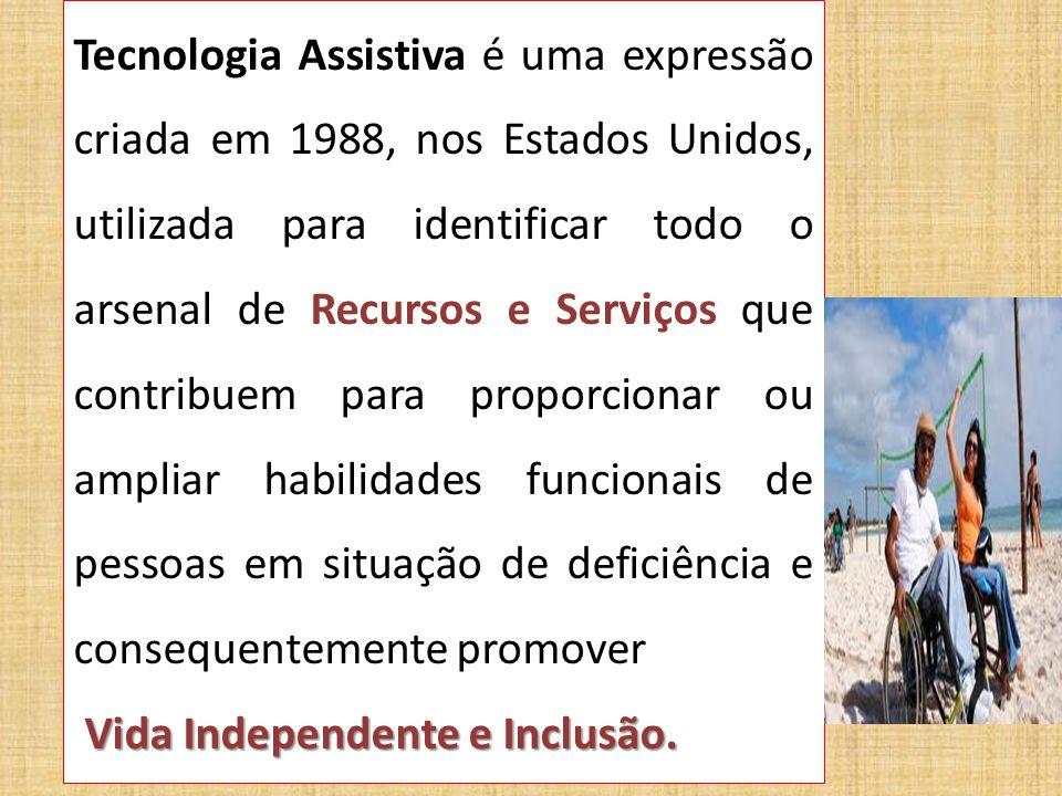Tecnologia Assistiva é uma expressão criada em 1988, nos Estados Unidos, utilizada para identificar todo o arsenal de Recursos e Serviços que contribu