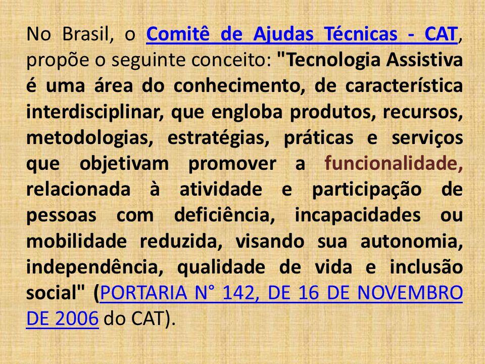 No Brasil, o Comitê de Ajudas Técnicas - CAT, propõe o seguinte conceito: