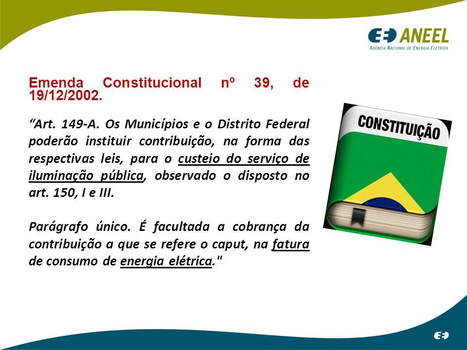 """Emenda Constitucional nº 39, de 19/12/2002. """"Art. 149-A. Os Municípios e o Distrito Federal poderão instituir contribuição, na forma das respectivas l"""