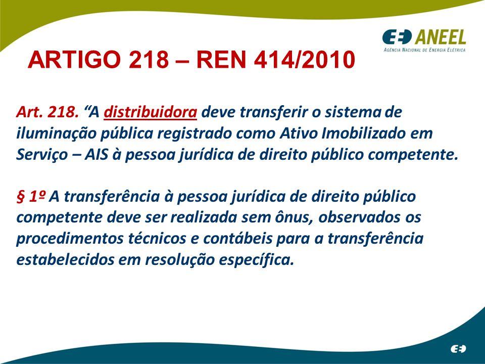 """Art. 218. """"A distribuidora deve transferir o sistema de iluminação pública registrado como Ativo Imobilizado em Serviço – AIS à pessoa jurídica de dir"""