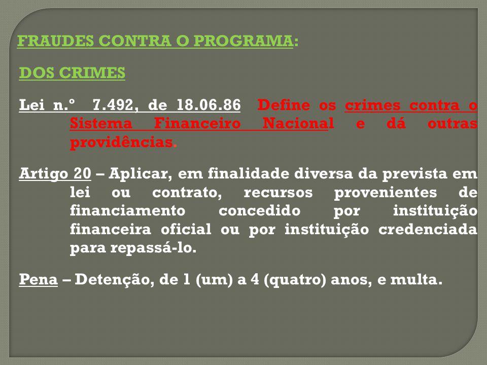 FRAUDES CONTRA O PROGRAMA: DOS CRIMES Lei n.º 7.492, de 18.06.86 Define os crimes contra o Sistema Financeiro Nacional e dá outras providências.