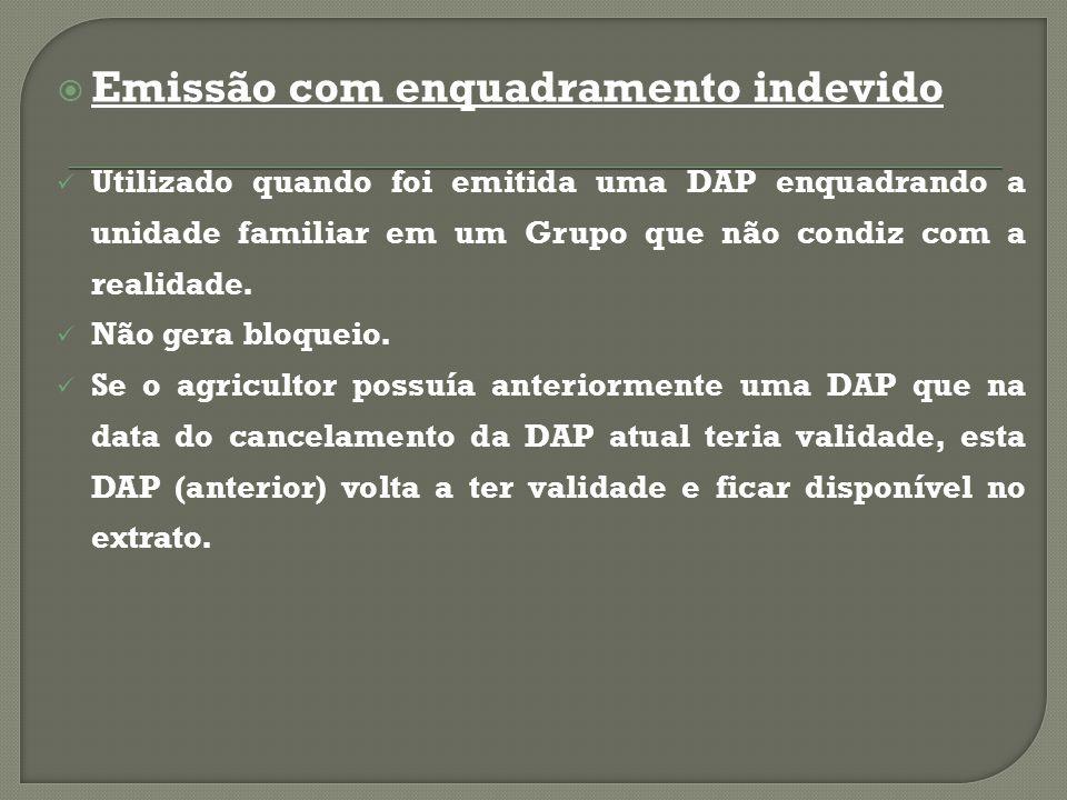  Emissão com enquadramento indevido Utilizado quando foi emitida uma DAP enquadrando a unidade familiar em um Grupo que não condiz com a realidade.