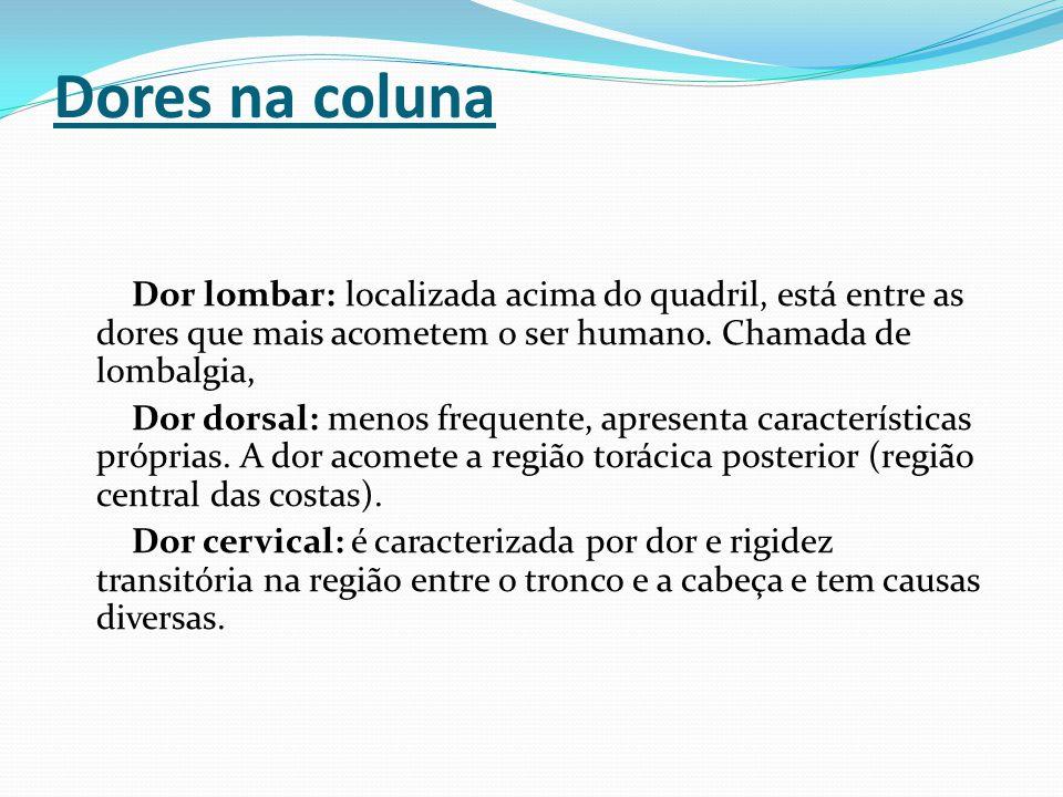 Dores na coluna Dor lombar: localizada acima do quadril, está entre as dores que mais acometem o ser humano. Chamada de lombalgia, Dor dorsal: menos f