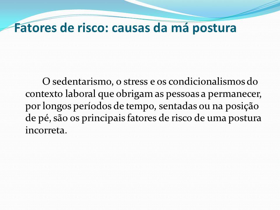 Fatores de risco: causas da má postura O sedentarismo, o stress e os condicionalismos do contexto laboral que obrigam as pessoas a permanecer, por lon