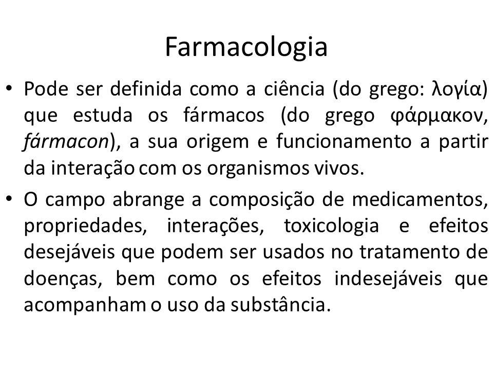 Farmacologia Pode ser definida como a ciência (do grego: λογία) que estuda os fármacos (do grego ϕάρμακον, fármacon), a sua origem e funcionamento a p