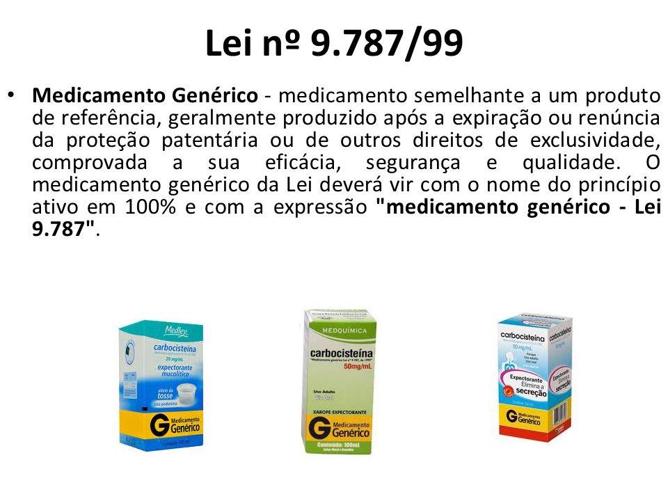 Lei nº 9.787/99 Medicamento Genérico - medicamento semelhante a um produto de referência, geralmente produzido após a expiração ou renúncia da proteçã