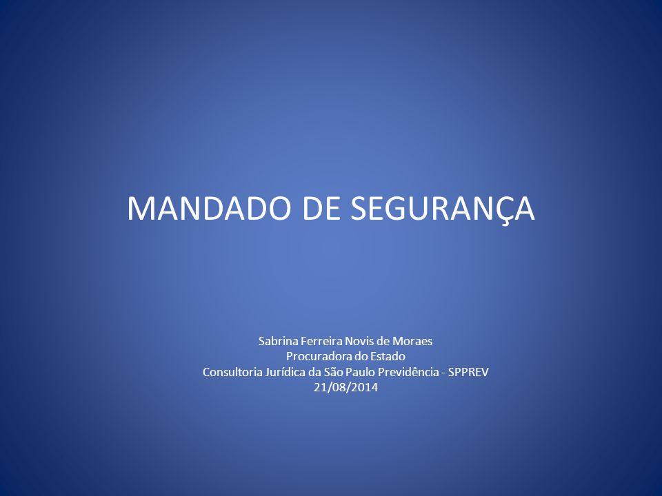 MANDADO DE SEGURANÇA Sabrina Ferreira Novis de Moraes Procuradora do Estado Consultoria Jurídica da São Paulo Previdência - SPPREV 21/08/2014