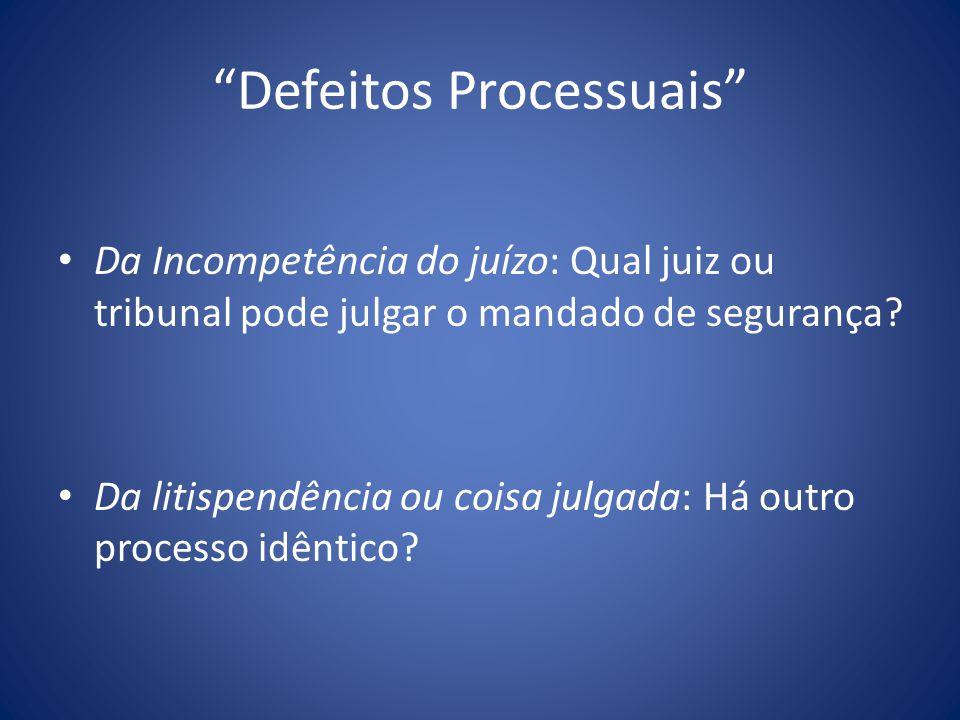 Defeitos Processuais Da Incompetência do juízo: Qual juiz ou tribunal pode julgar o mandado de segurança.