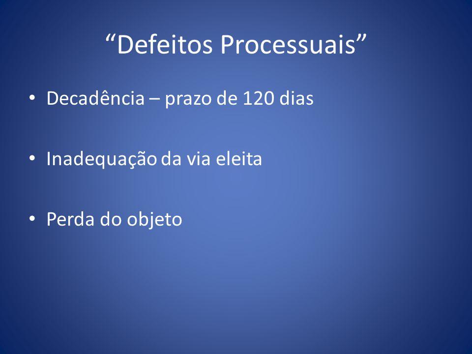 Defeitos Processuais Decadência – prazo de 120 dias Inadequação da via eleita Perda do objeto