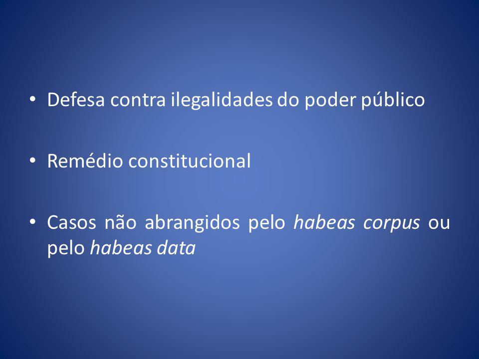 Defesa contra ilegalidades do poder público Remédio constitucional Casos não abrangidos pelo habeas corpus ou pelo habeas data