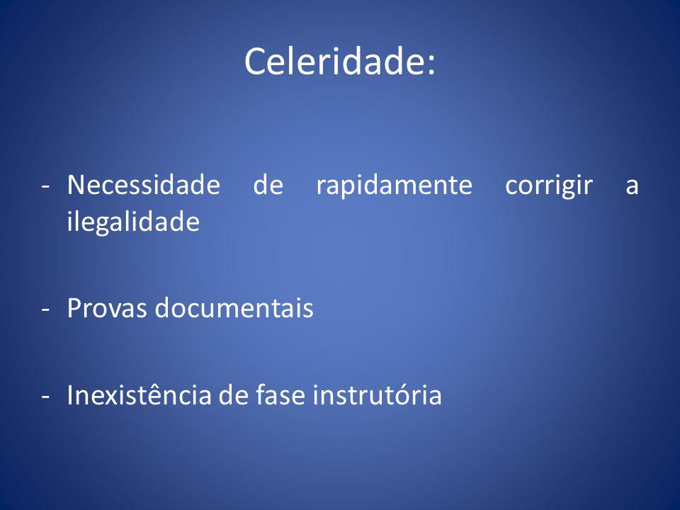 Celeridade: -Necessidade de rapidamente corrigir a ilegalidade -Provas documentais -Inexistência de fase instrutória