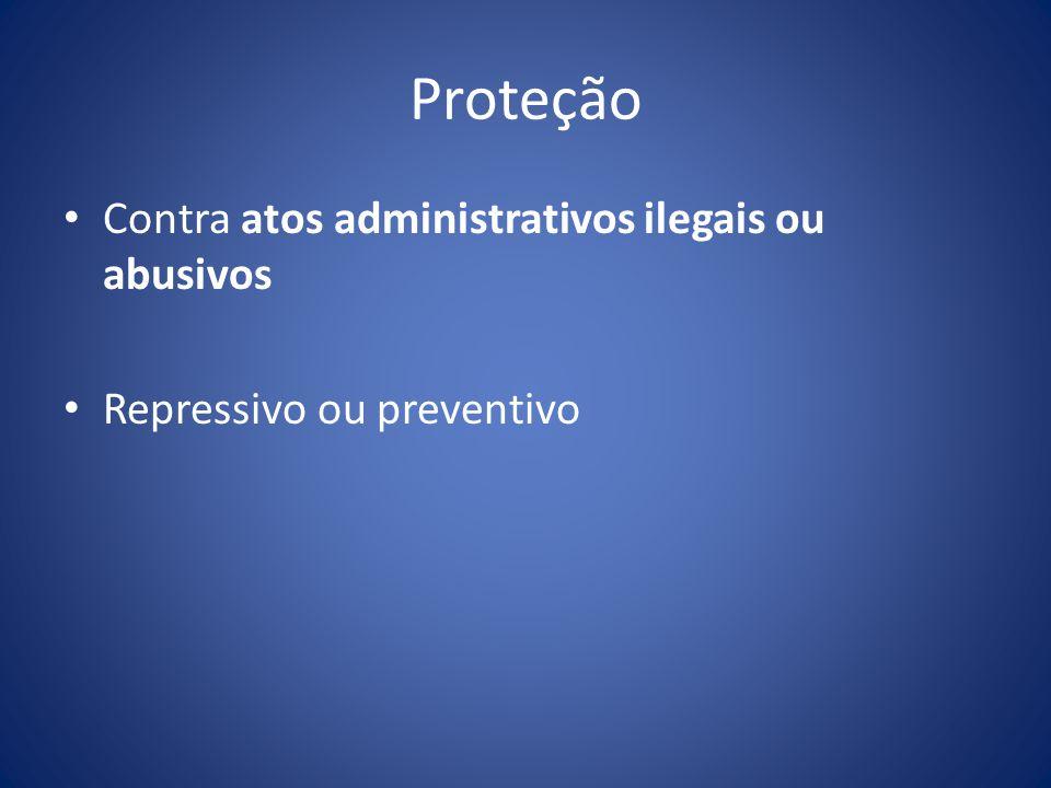 Proteção Contra atos administrativos ilegais ou abusivos Repressivo ou preventivo