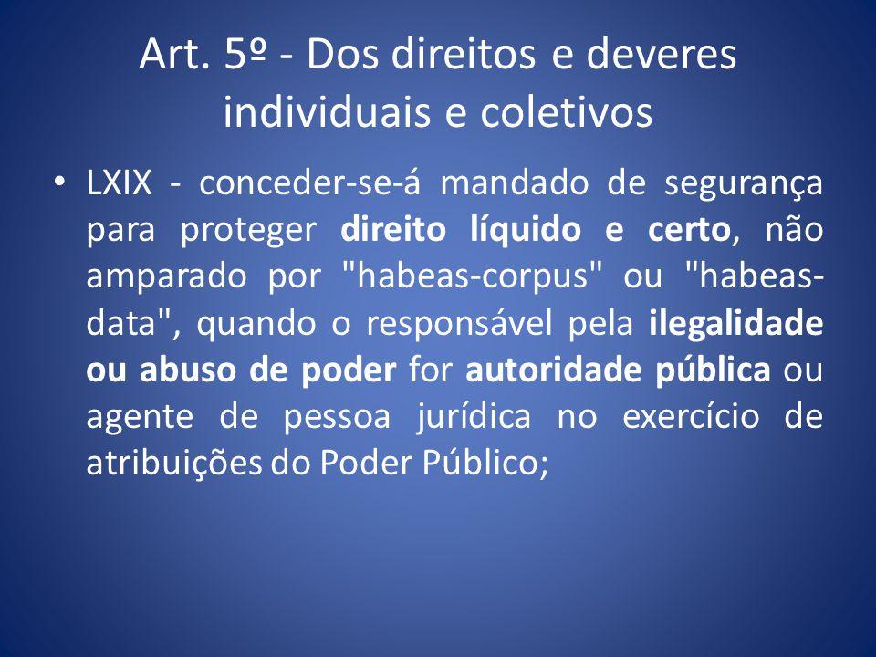 Art. 5º - Dos direitos e deveres individuais e coletivos LXIX - conceder-se-á mandado de segurança para proteger direito líquido e certo, não amparado