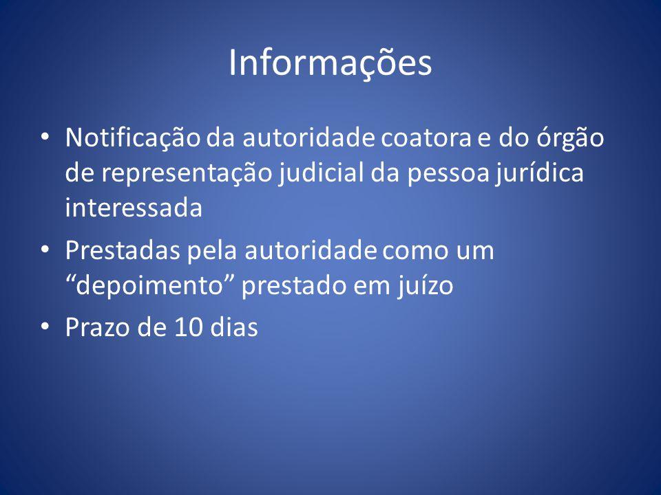Informações Notificação da autoridade coatora e do órgão de representação judicial da pessoa jurídica interessada Prestadas pela autoridade como um depoimento prestado em juízo Prazo de 10 dias