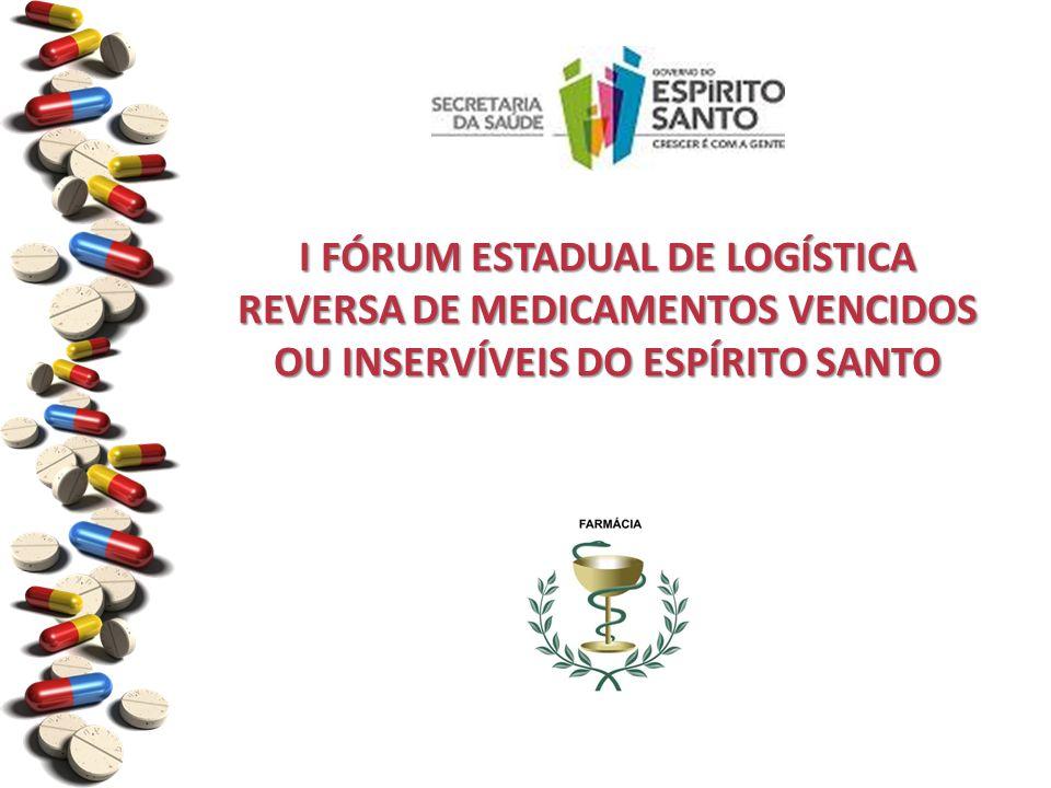 I FÓRUM ESTADUAL DE LOGÍSTICA REVERSA DE MEDICAMENTOS VENCIDOS OU INSERVÍVEIS DO ESPÍRITO SANTO