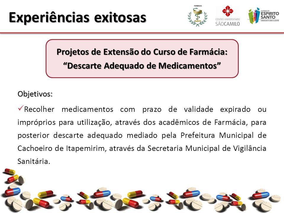 Objetivos: Recolher medicamentos com prazo de validade expirado ou impróprios para utilização, através dos acadêmicos de Farmácia, para posterior desc
