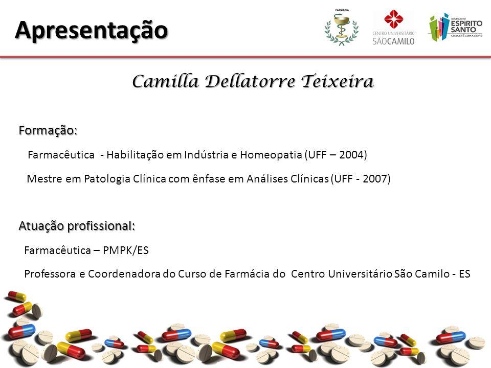Camilla Dellatorre Teixeira Formação: Farmacêutica - Habilitação em Indústria e Homeopatia (UFF – 2004) Mestre em Patologia Clínica com ênfase em Anál