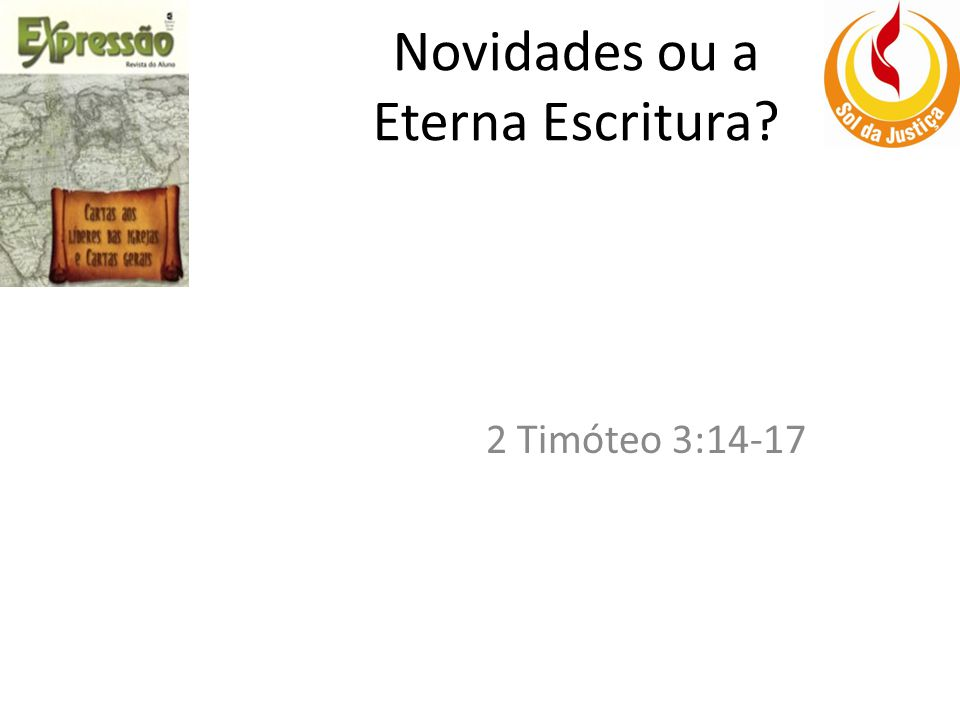 Novidades ou a Eterna Escritura? 2 Timóteo 3:14-17