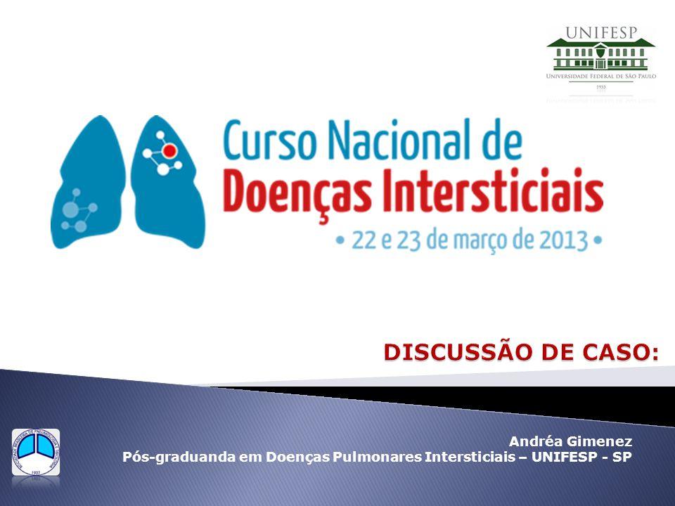 Andréa Gimenez Pós-graduanda em Doenças Pulmonares Intersticiais – UNIFESP - SP