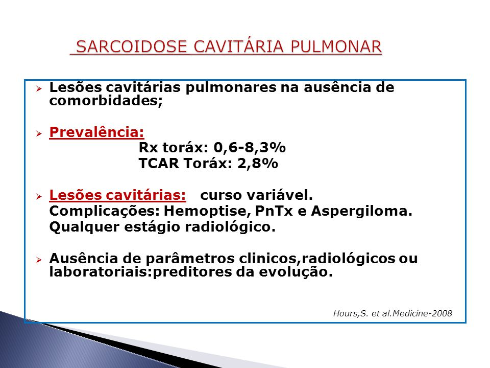  Lesões cavitárias pulmonares na ausência de comorbidades;  Prevalência: Rx toráx: 0,6-8,3% TCAR Toráx: 2,8%  Lesões cavitárias: curso variável.