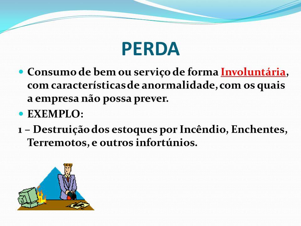 PERDA Consumo de bem ou serviço de forma Involuntária, com características de anormalidade, com os quais a empresa não possa prever. EXEMPLO: 1 – Dest