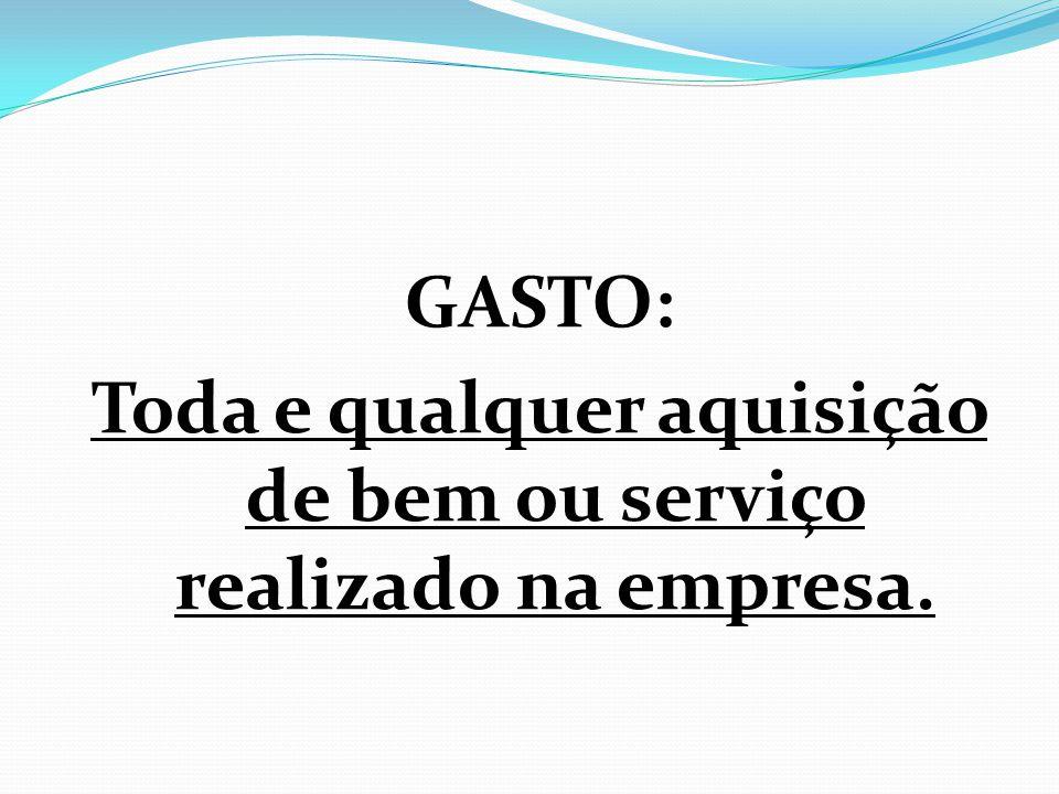 GASTO: Toda e qualquer aquisição de bem ou serviço realizado na empresa.