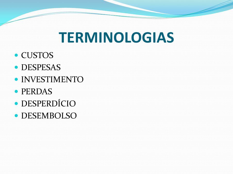 TERMINOLOGIAS CUSTOS DESPESAS INVESTIMENTO PERDAS DESPERDÍCIO DESEMBOLSO