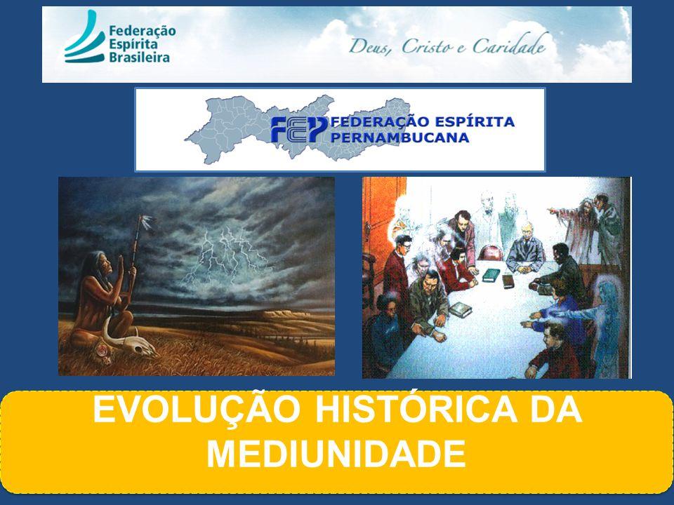 EVOLUÇÃO HISTÓRICA DA MEDIUNIDADE EVOLUÇÃO HISTÓRICA DA MEDIUNIDADE