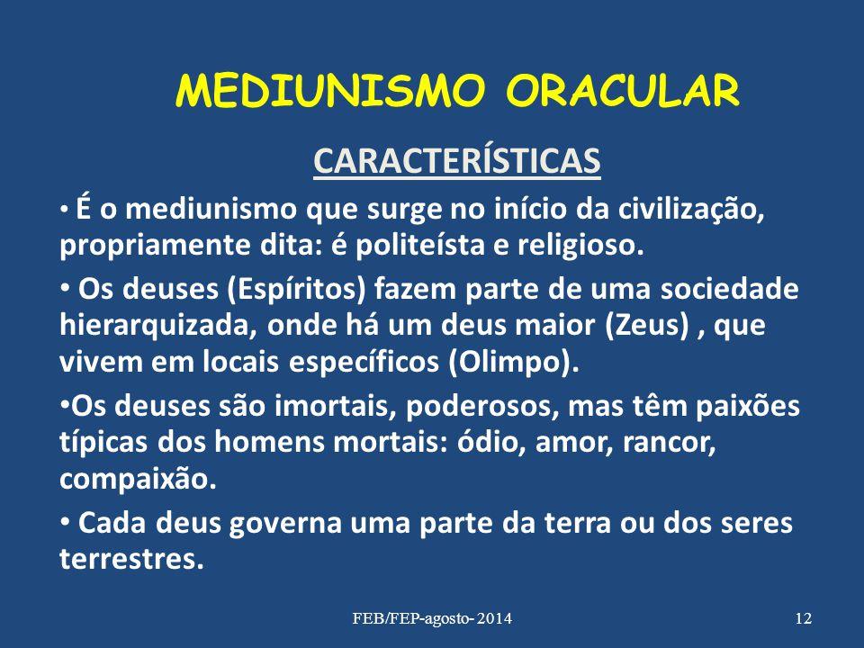 MEDIUNISMO ORACULAR CARACTERÍSTICAS É o mediunismo que surge no início da civilização, propriamente dita: é politeísta e religioso. Os deuses (Espírit