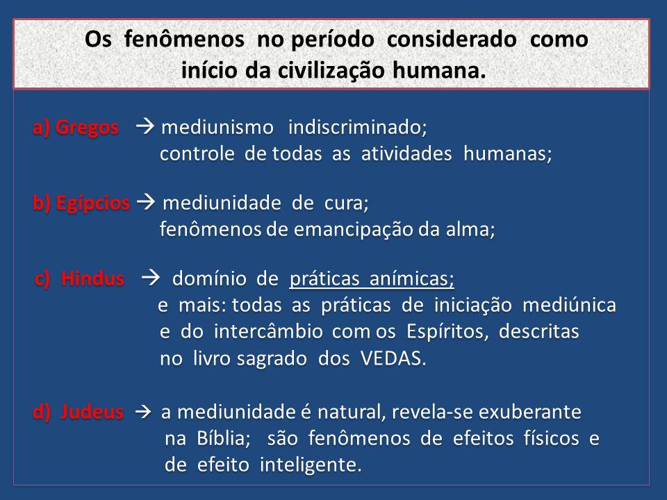 Os fenômenos no período considerado como início da civilização humana. a) Gregos  mediunismo indiscriminado; controle de todas as atividades humanas;
