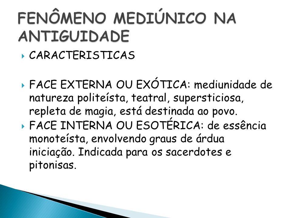  CARACTERISTICAS  FACE EXTERNA OU EXÓTICA: mediunidade de natureza politeísta, teatral, supersticiosa, repleta de magia, está destinada ao povo.  F