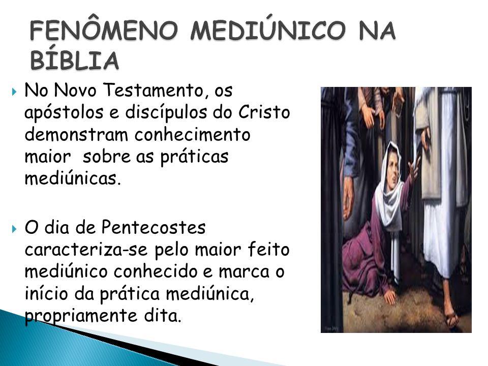  No Novo Testamento, os apóstolos e discípulos do Cristo demonstram conhecimento maior sobre as práticas mediúnicas.  O dia de Pentecostes caracteri