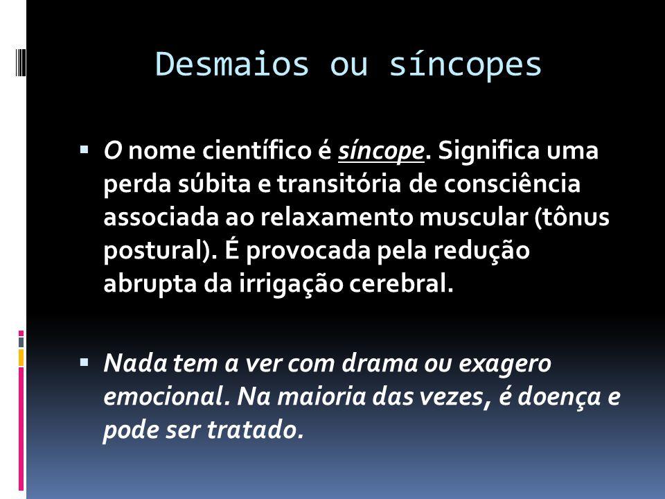 Desmaios ou síncopes  O nome científico é síncope. Significa uma perda súbita e transitória de consciência associada ao relaxamento muscular (tônus p