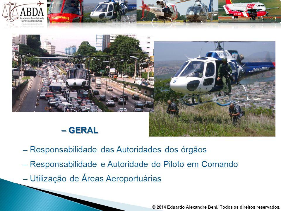 – GERAL – Responsabilidade das Autoridades dos órgãos – Responsabilidade e Autoridade do Piloto em Comando – Utilização de Áreas Aeroportuárias © 2014