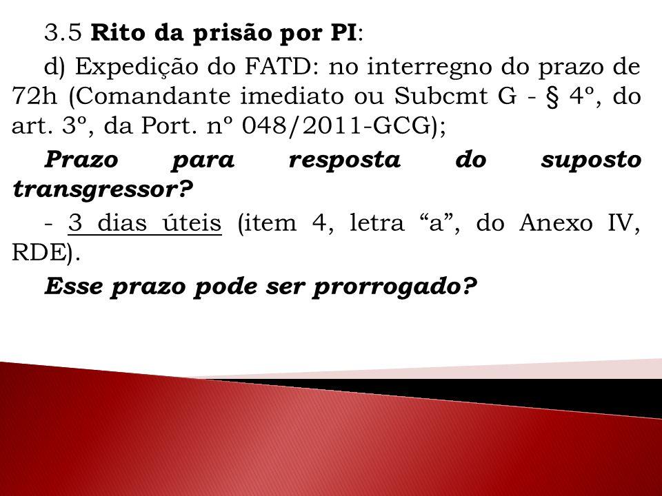 3.5 Rito da prisão por PI : d) Expedição do FATD: no interregno do prazo de 72h (Comandante imediato ou Subcmt G - § 4º, do art. 3º, da Port. nº 048/2