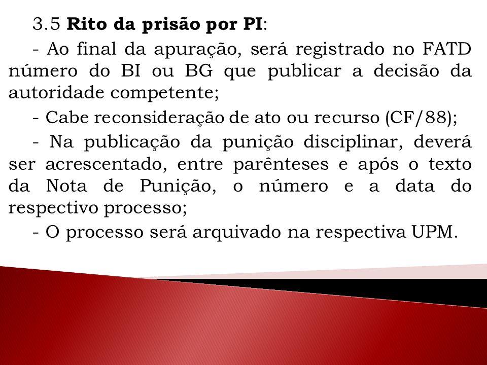 3.5 Rito da prisão por PI : - Ao final da apuração, será registrado no FATD número do BI ou BG que publicar a decisão da autoridade competente; - Cabe