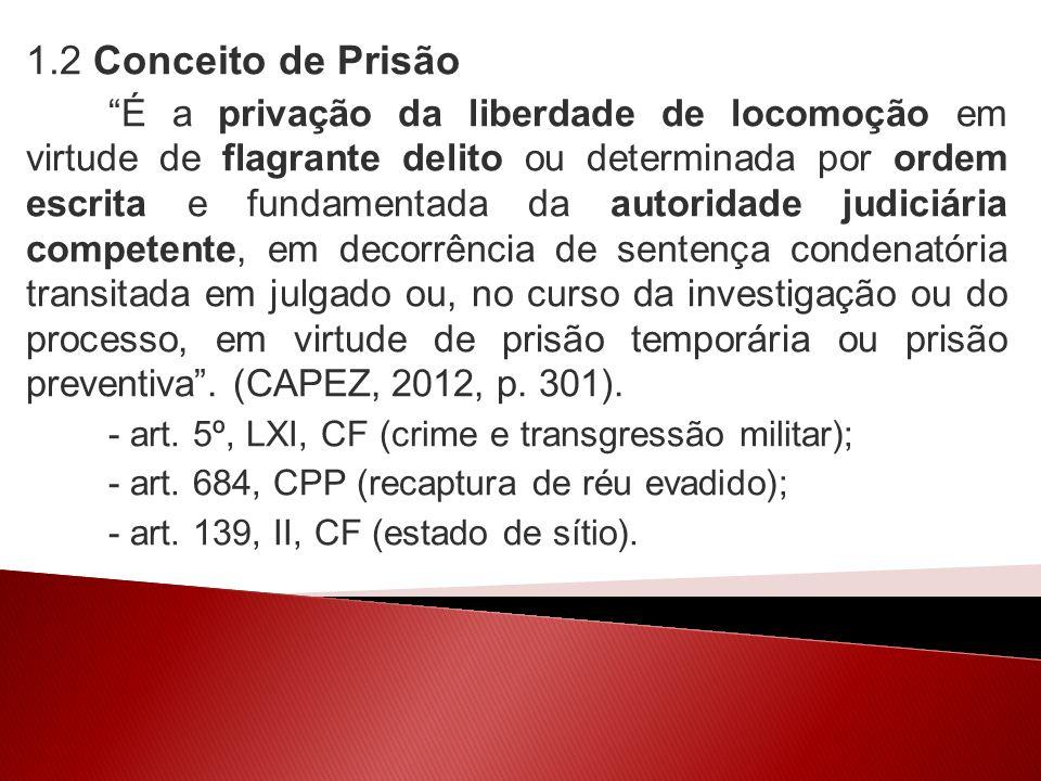 1.3 Espécies de Prisão a) Prisão-pena ou prisão penal: há uma SCTJ; b) Prisão sem pena ou prisão processual: não há SCTJ (PF, PT, PP); c) Prisão civil: art.