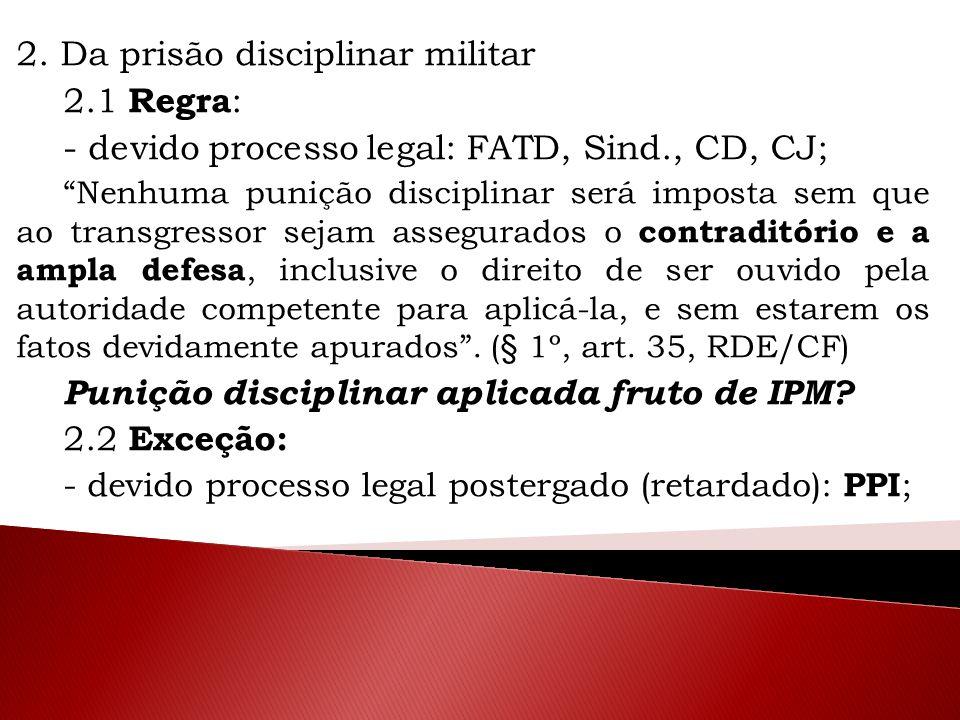 """2. Da prisão disciplinar militar 2.1 Regra : - devido processo legal: FATD, Sind., CD, CJ; """"Nenhuma punição disciplinar será imposta sem que ao transg"""