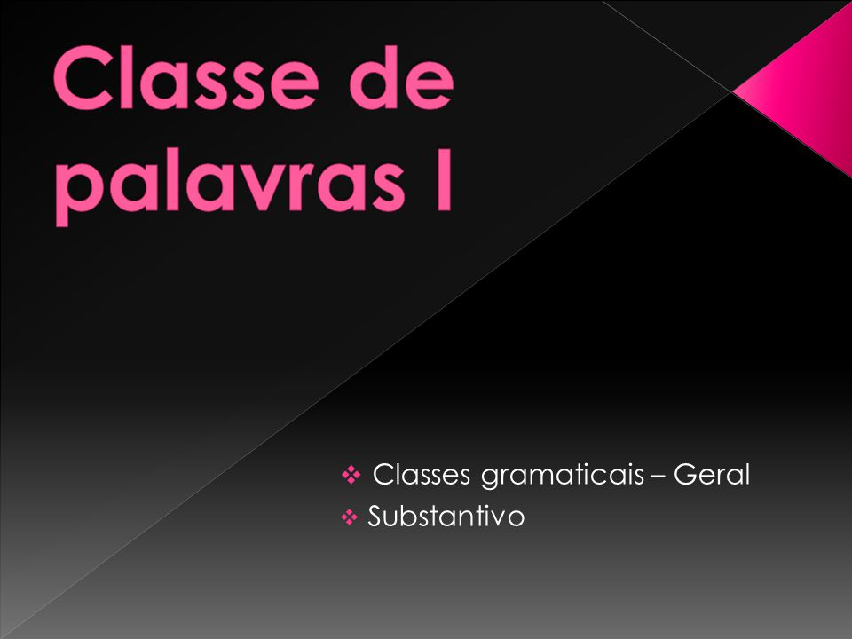  Classes gramaticais – Geral  Substantivo