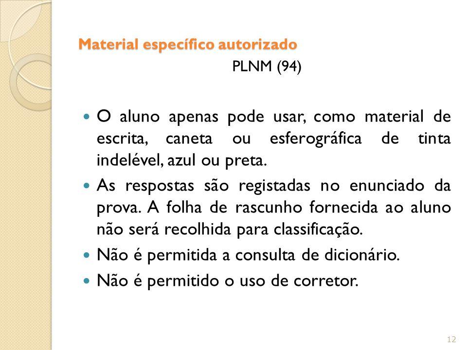 Material específico autorizado PLNM (94) O aluno apenas pode usar, como material de escrita, caneta ou esferográfica de tinta indelével, azul ou preta.