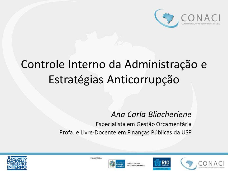 Controle Interno da Administração e Estratégias Anticorrupção Ana Carla Bliacheriene Especialista em Gestão Orçamentária Profa. e Livre-Docente em Fin