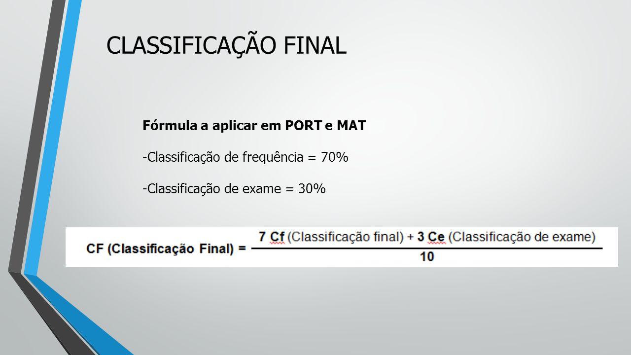 Fórmula a aplicar em PORT e MAT -Classificação de frequência = 70% -Classificação de exame = 30% CLASSIFICAÇÃO FINAL