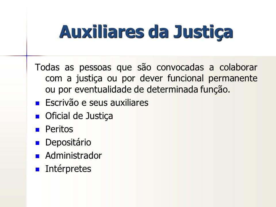 Auxiliares da Justiça Todas as pessoas que são convocadas a colaborar com a justiça ou por dever funcional permanente ou por eventualidade de determin