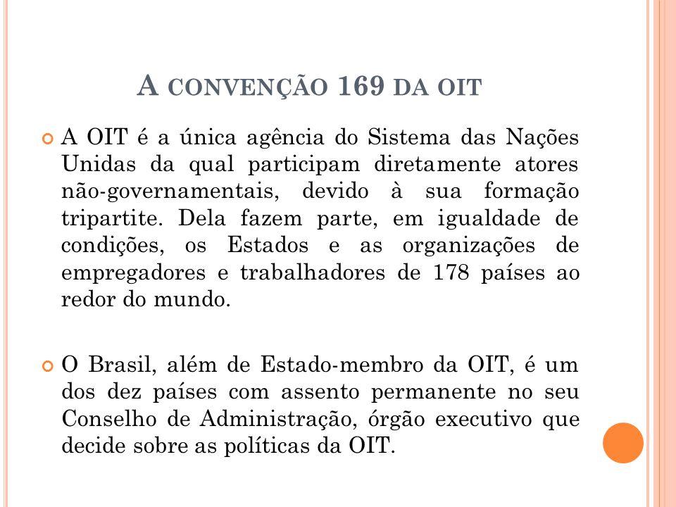 A CONVENÇÃO 169 DA OIT A OIT é a única agência do Sistema das Nações Unidas da qual participam diretamente atores não-governamentais, devido à sua for