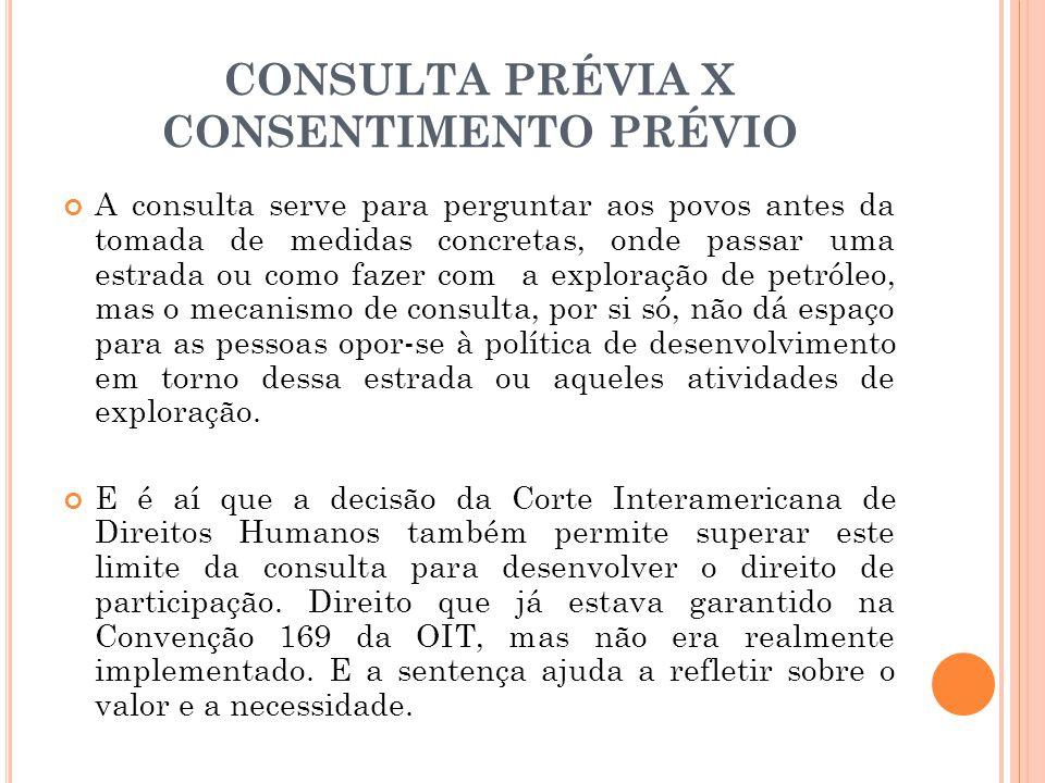 CONSULTA PRÉVIA X CONSENTIMENTO PRÉVIO A consulta serve para perguntar aos povos antes da tomada de medidas concretas, onde passar uma estrada ou como