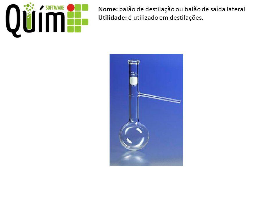 Nome: balão de destilação ou balão de saída lateral Utilidade: é utilizado em destilações.