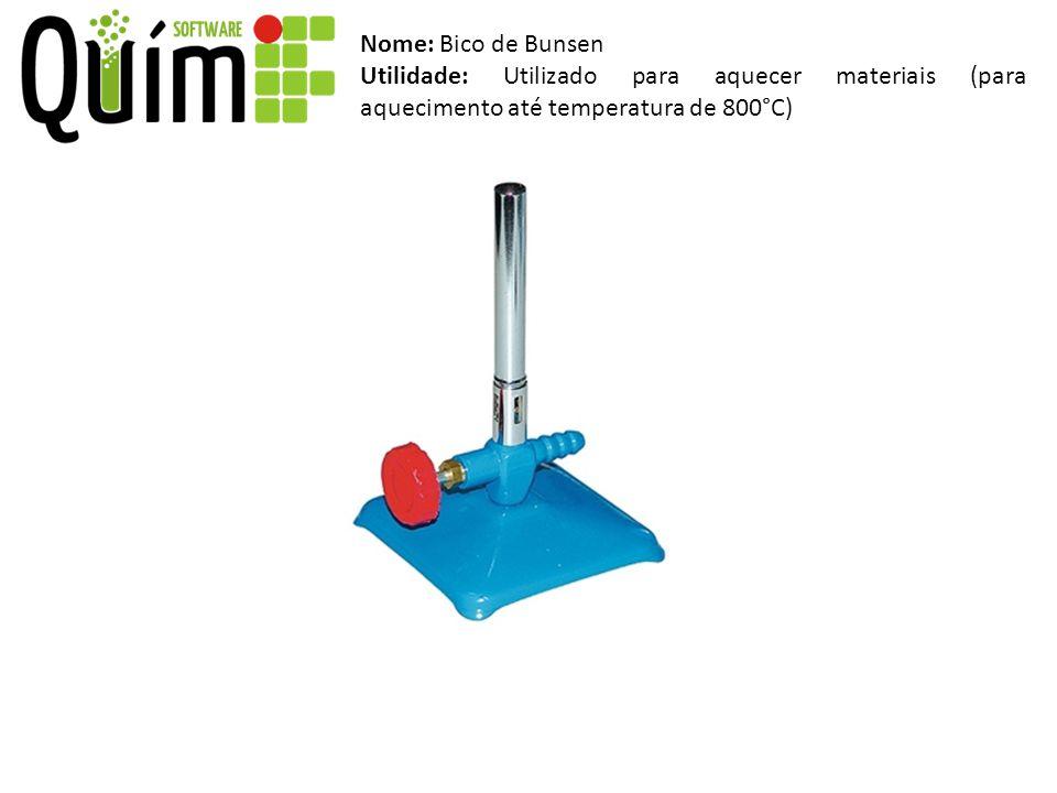 Nome: Bico de Bunsen Utilidade: Utilizado para aquecer materiais (para aquecimento até temperatura de 800°C)